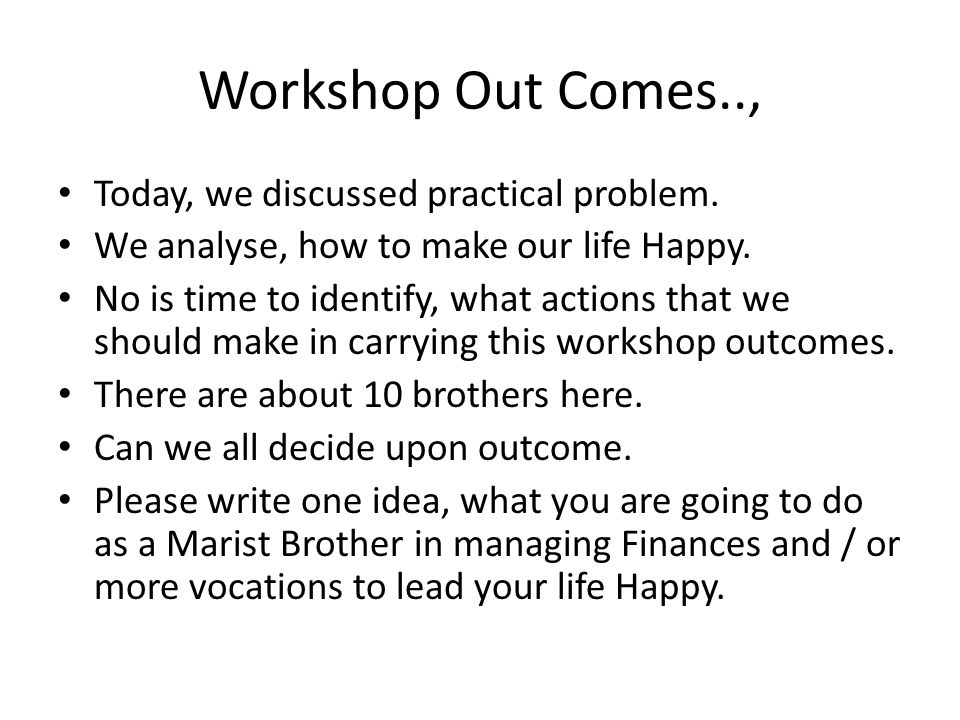 Workshop Out Comes.., Today, we discussed practical problem.