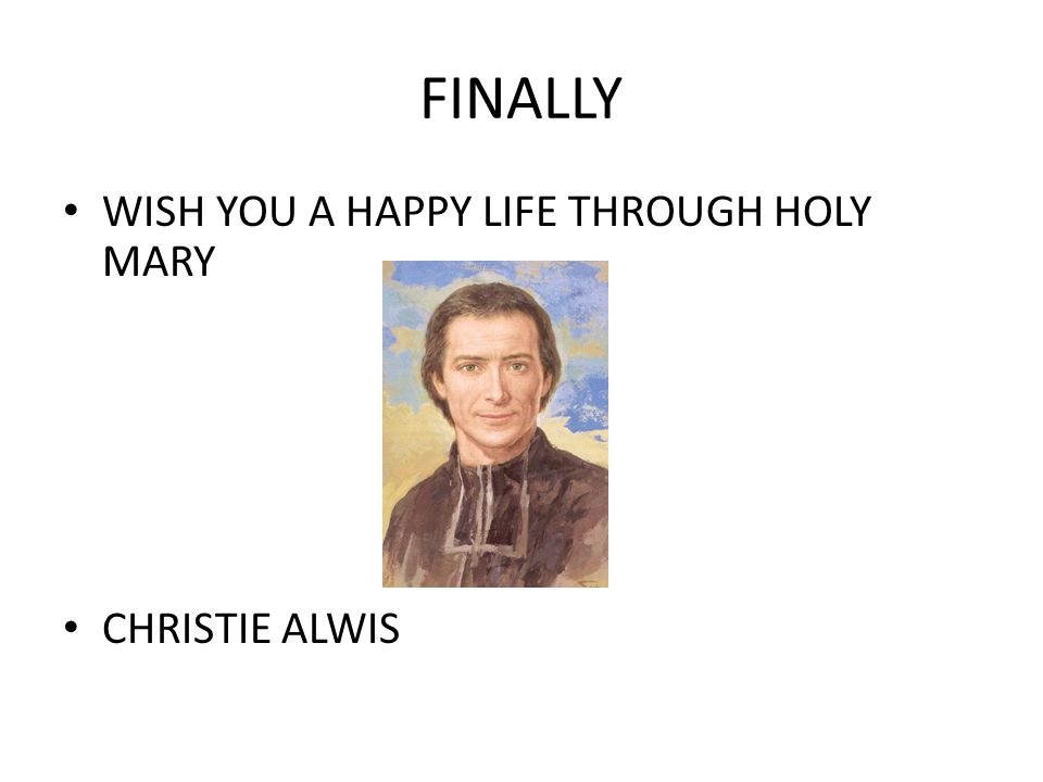 FINALLY WISH YOU A HAPPY LIFE THROUGH HOLY MARY CHRISTIE ALWIS