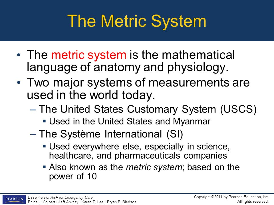 The Metric SystemThe metric system is the mathematical language of anatomy and physiology.