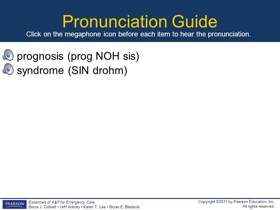 Pronunciation Guide prognosis (prog NOH sis) syndrome (SIN drohm)