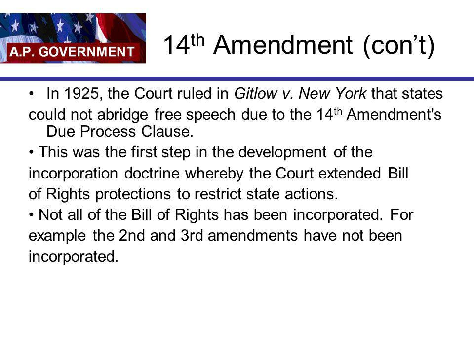 14th Amendment (con't) In 1925, the Court ruled in Gitlow v. New York that states.