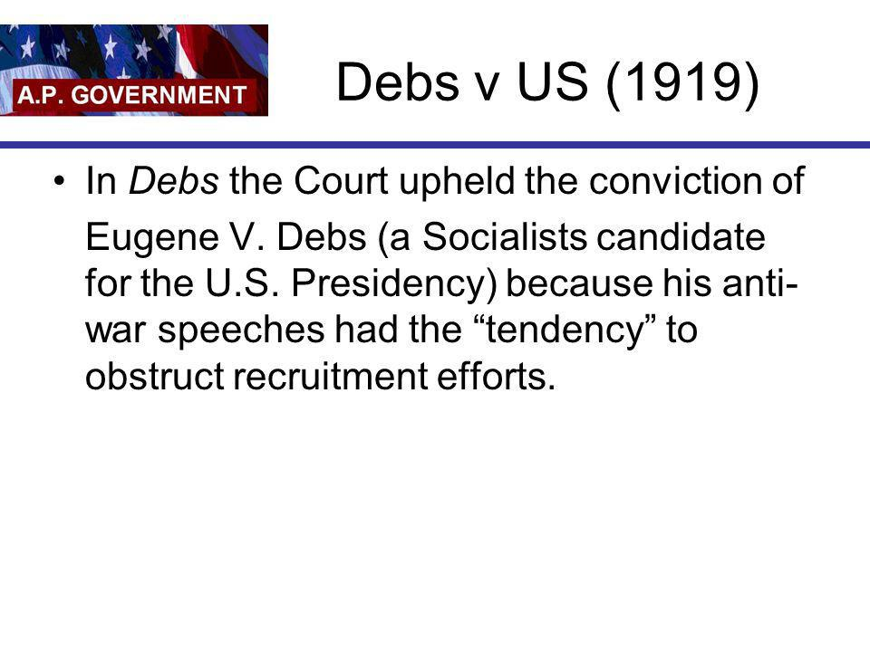 Debs v US (1919) In Debs the Court upheld the conviction of