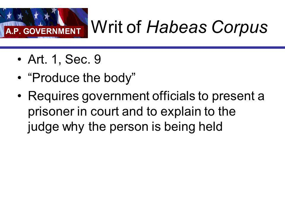 Writ of Habeas Corpus Art. 1, Sec. 9 Produce the body