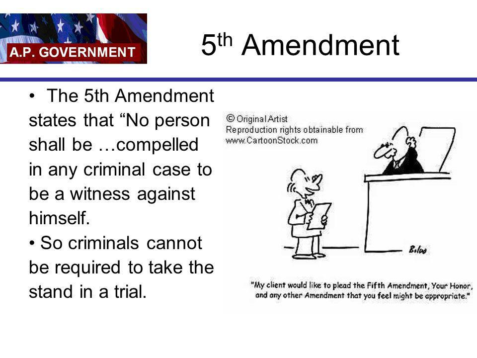 5th Amendment The 5th Amendment states that No person