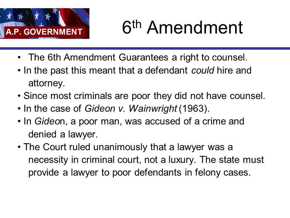 6th Amendment The 6th Amendment Guarantees a right to counsel.