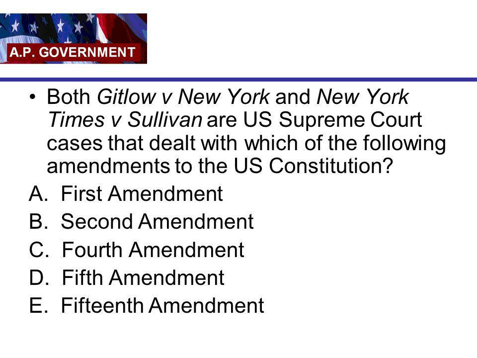 Both Gitlow v New York and New York Times v Sullivan are US Supreme Court cases that dealt with which of the following amendments to the US Constitution