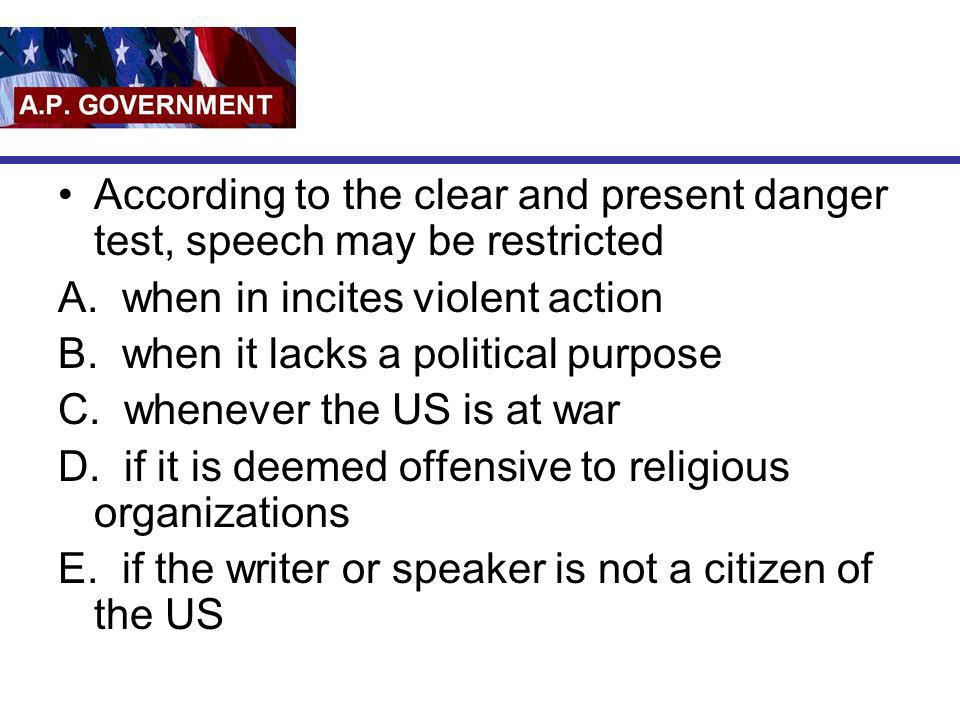 According to the clear and present danger test, speech may be restricted
