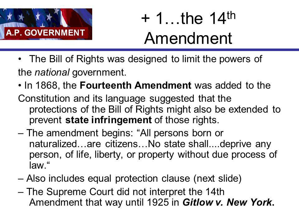 + 1…the 14th Amendment The Bill of Rights was designed to limit the powers of. the national government.