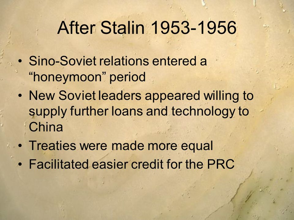 After Stalin 1953-1956Sino-Soviet relations entered a honeymoon period.