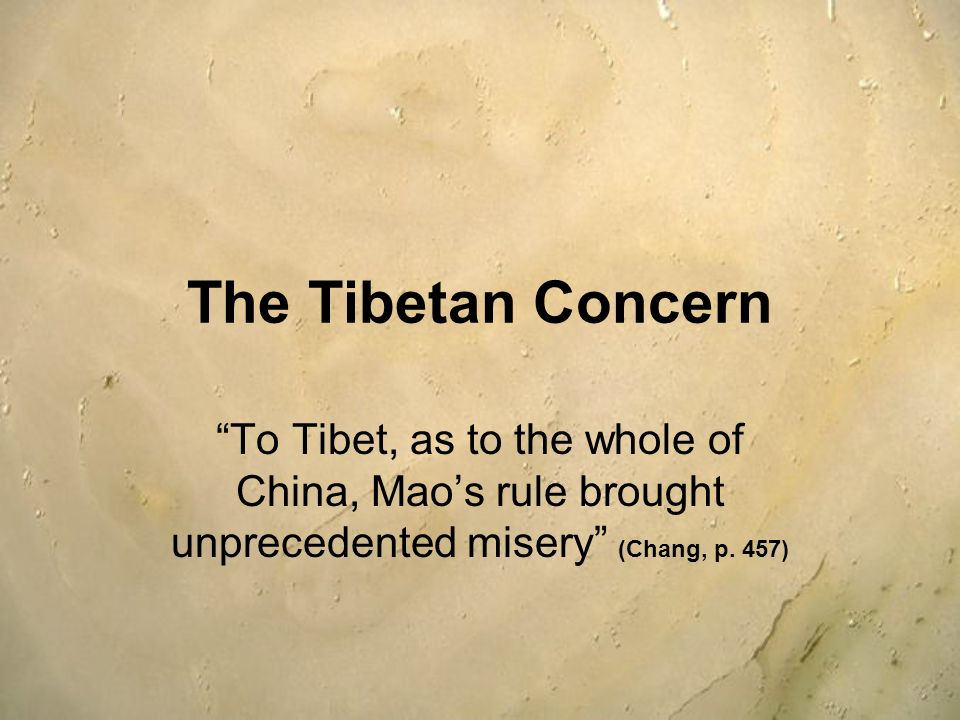 The Tibetan Concern To Tibet, as to the whole of China, Mao's rule brought unprecedented misery (Chang, p.