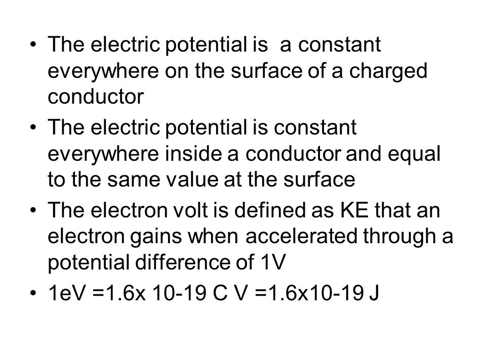 The electric potential is a constant everywhere on the surface of a charged conductor