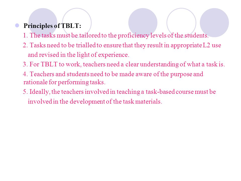 Principles of TBLT: 1. The tasks must be tailored to the proficiency levels of the students.