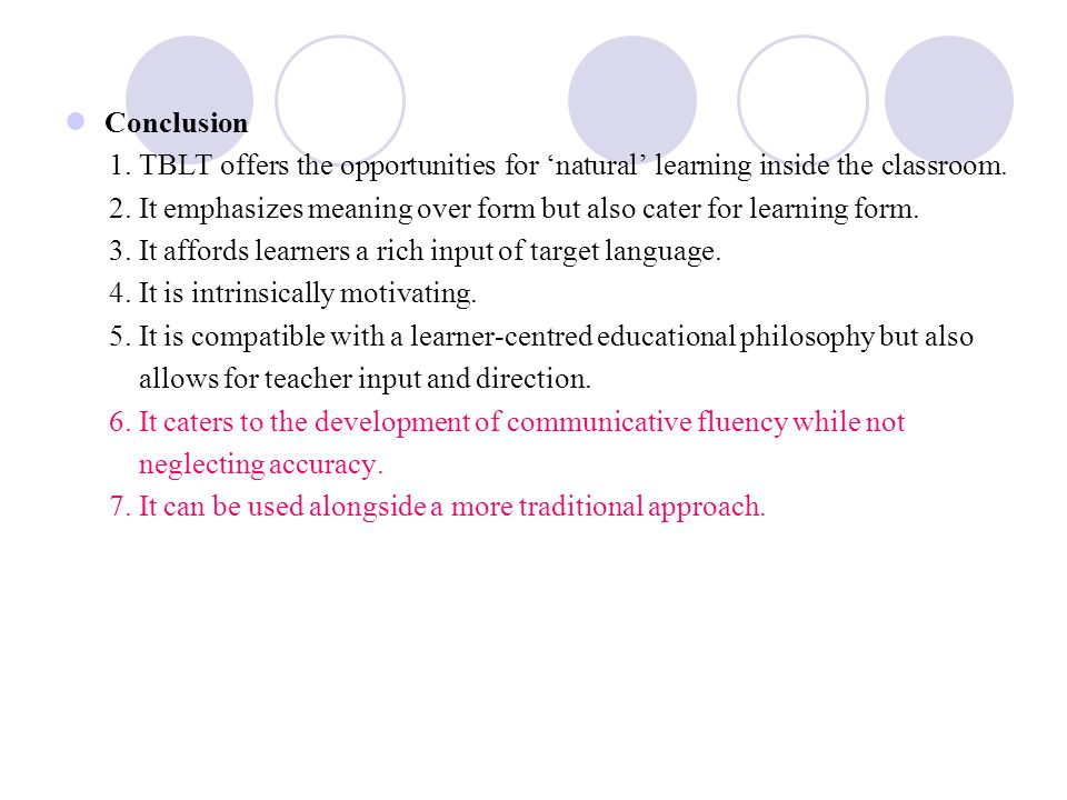 Conclusion 1. TBLT offers the opportunities for 'natural' learning inside the classroom.