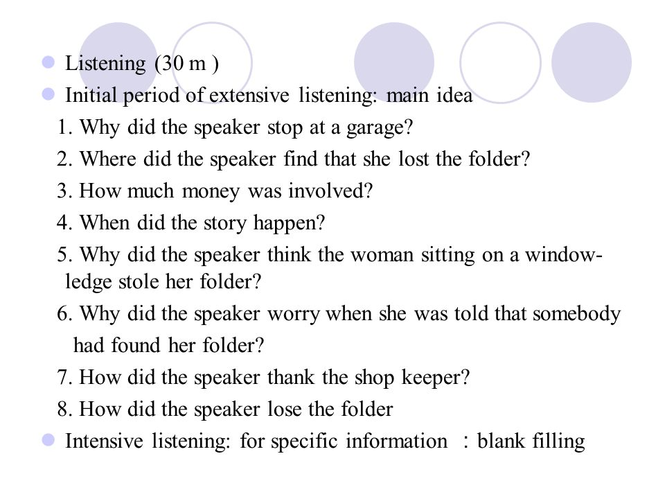 Listening (30 m ) Initial period of extensive listening: main idea. 1. Why did the speaker stop at a garage
