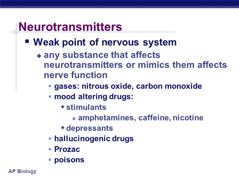 Neurotransmitters Weak point of nervous system