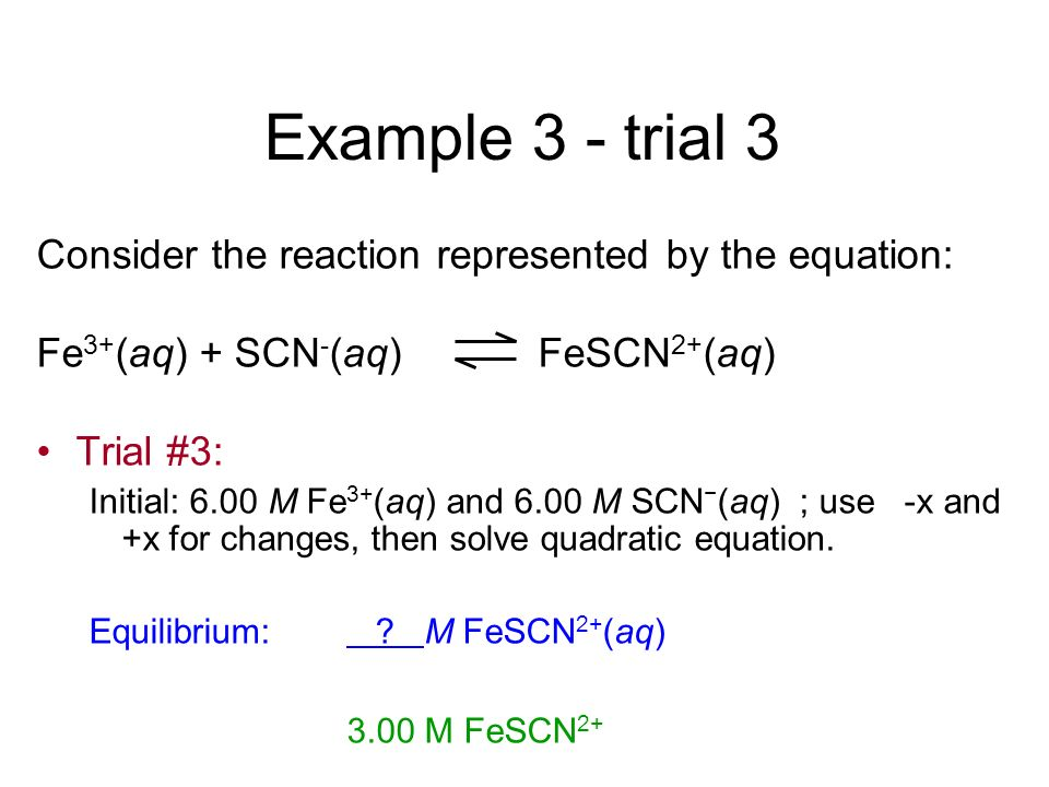 Example 3 - trial 3 Consider the reaction represented by the equation: