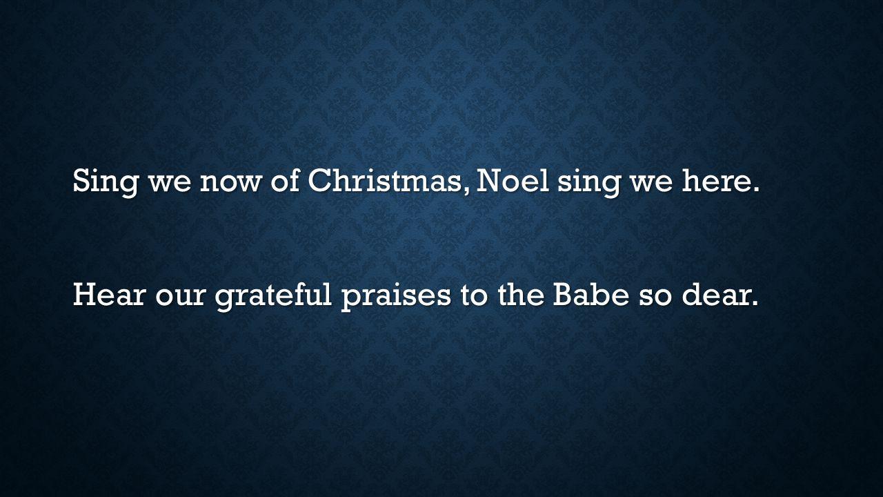Sing we now of Christmas, Noel sing we here