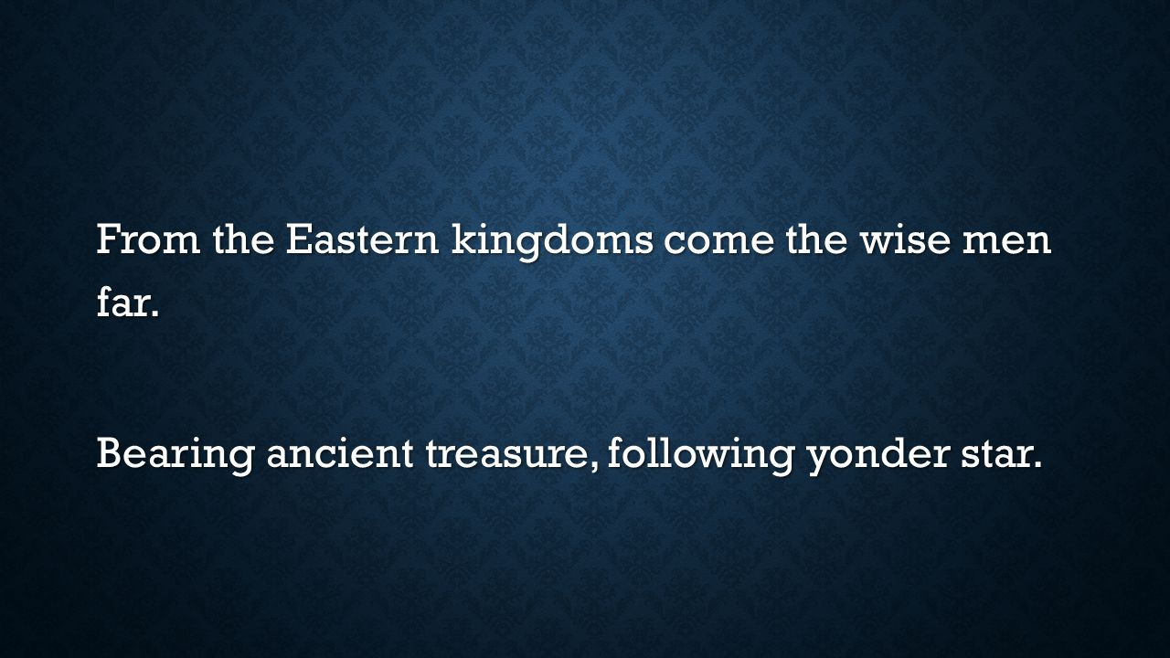 From the Eastern kingdoms come the wise men far