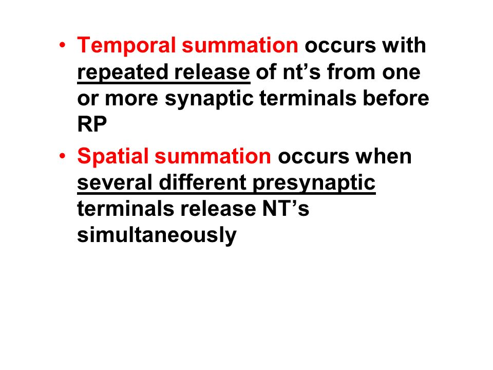 Temporal summation occurs with repeated release of nt's from one or more synaptic terminals before RP