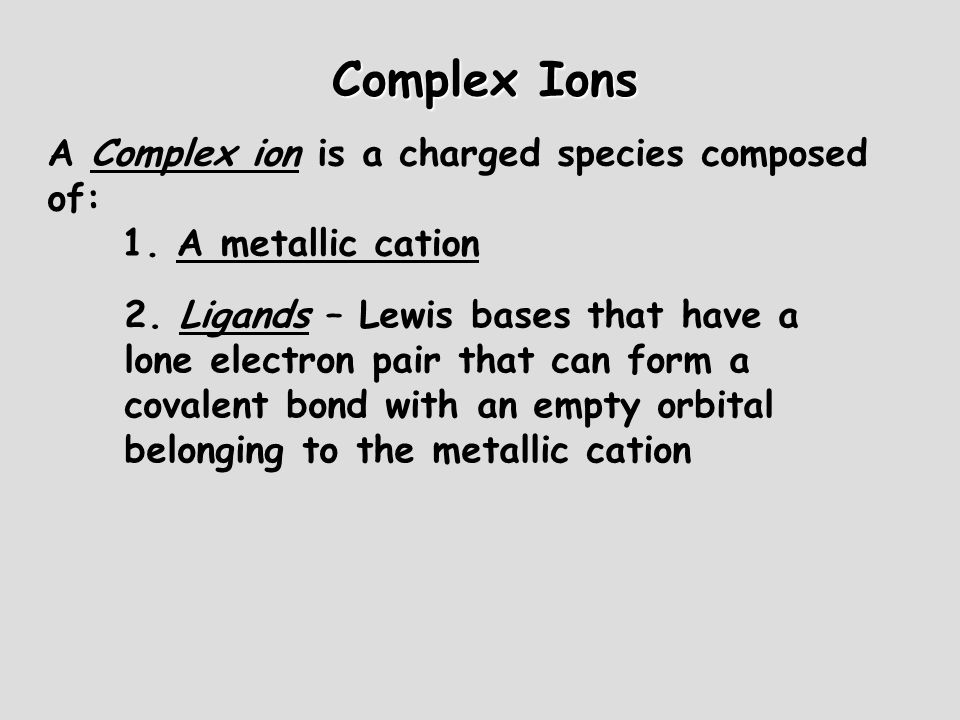 Complex Ions A Complex ion is a charged species composed of: