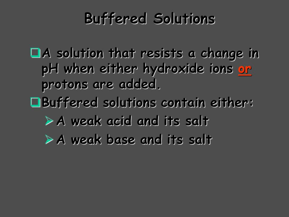 Buffered Solutions A solution that resists a change in pH when either hydroxide ions or protons are added.