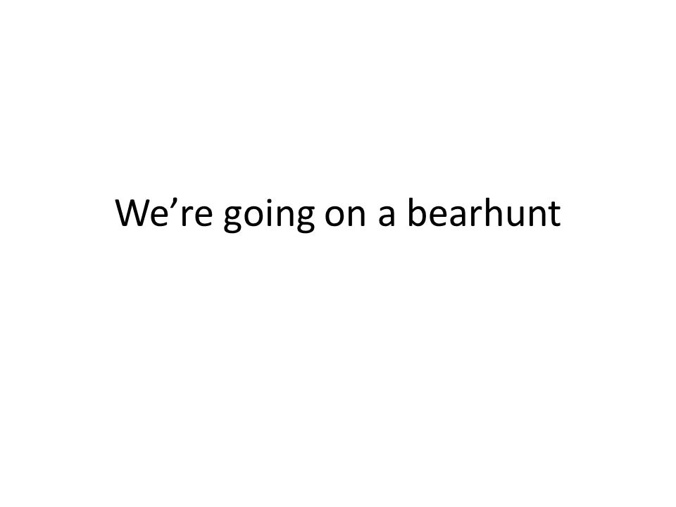 We're going on a bearhunt