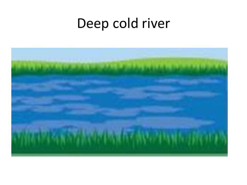 Deep cold river