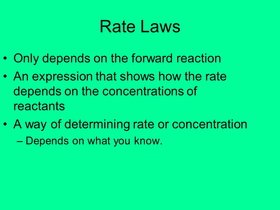 Rate Laws Only depends on the forward reaction