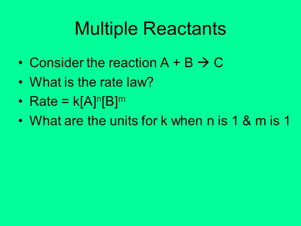 Multiple Reactants Consider the reaction A + B  C