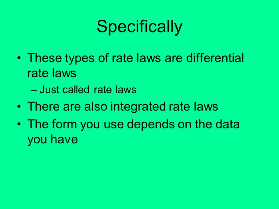 Specifically These types of rate laws are differential rate laws