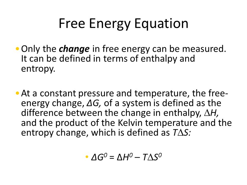 Free Energy Equation Only the change in free energy can be measured. It can be defined in terms of enthalpy and entropy.