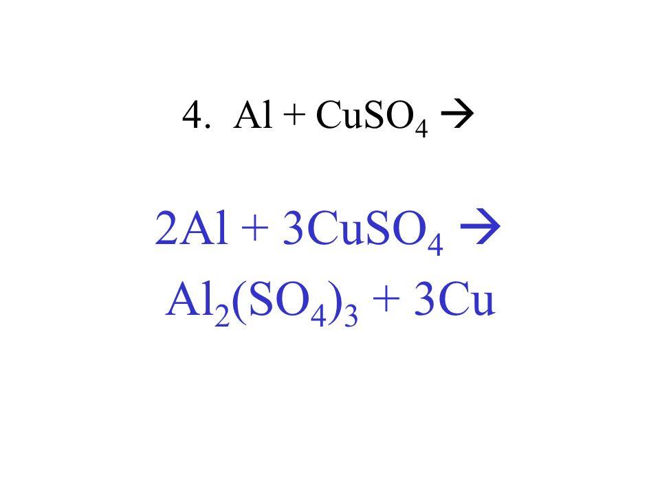 4. Al + CuSO4  2Al + 3CuSO4  Al2(SO4)3 + 3Cu