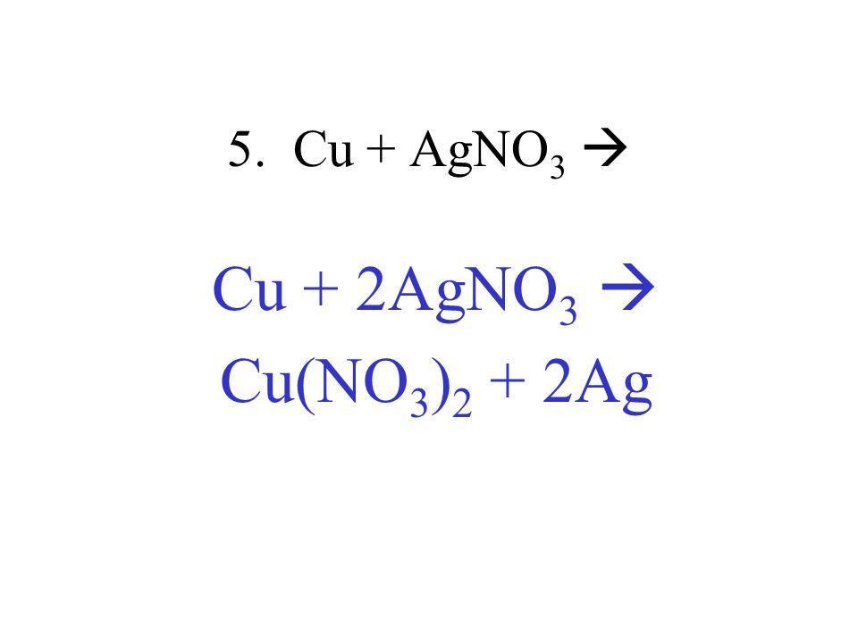 5. Cu + AgNO3  Cu + 2AgNO3  Cu(NO3)2 + 2Ag