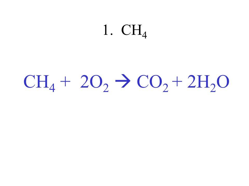 1. CH4 CH4 + 2O2  CO2 + 2H2O