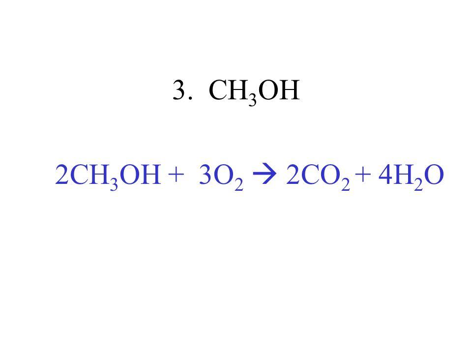 3. CH3OH 2CH3OH + 3O2  2CO2 + 4H2O