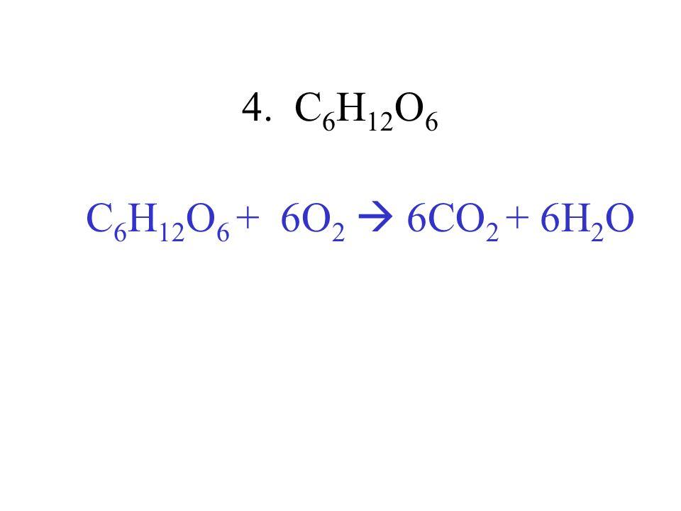 4. C6H12O6 C6H12O6 + 6O2  6CO2 + 6H2O