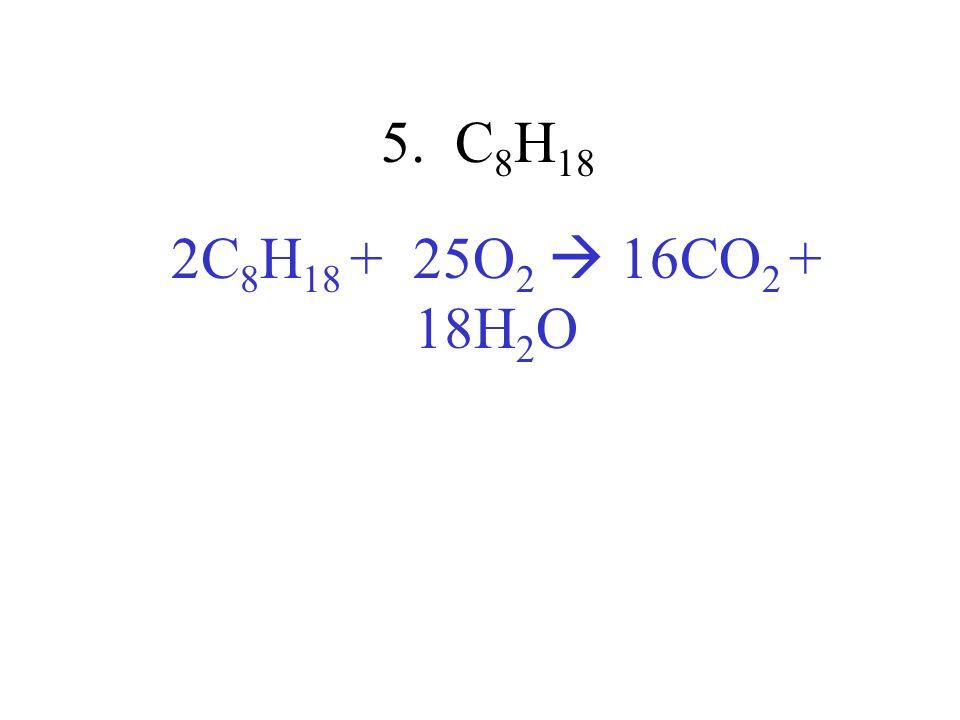 5. C8H18 2C8H18 + 25O2  16CO2 + 18H2O
