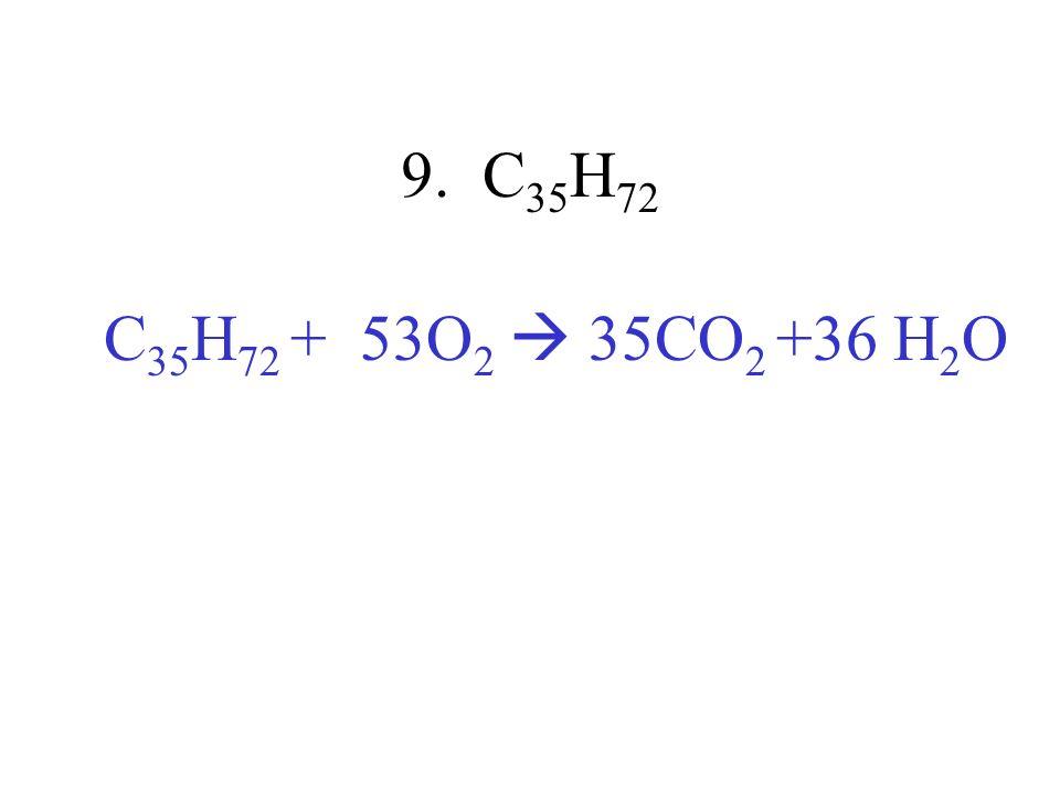 9. C35H72 C35H72 + 53O2  35CO2 +36 H2O