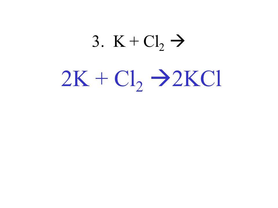3. K + Cl2  2K + Cl2 2KCl