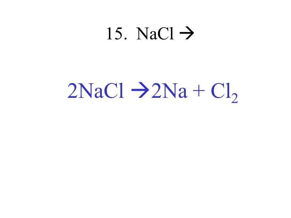 15. NaCl  2NaCl 2Na + Cl2