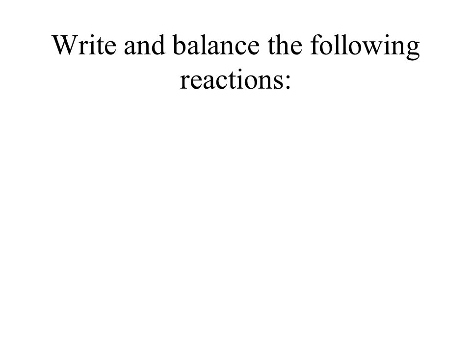 Write and balance the following reactions: