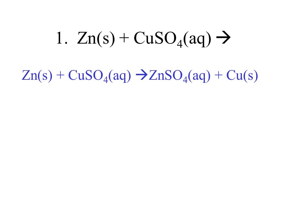 Zn(s) + CuSO4(aq) ZnSO4(aq) + Cu(s)