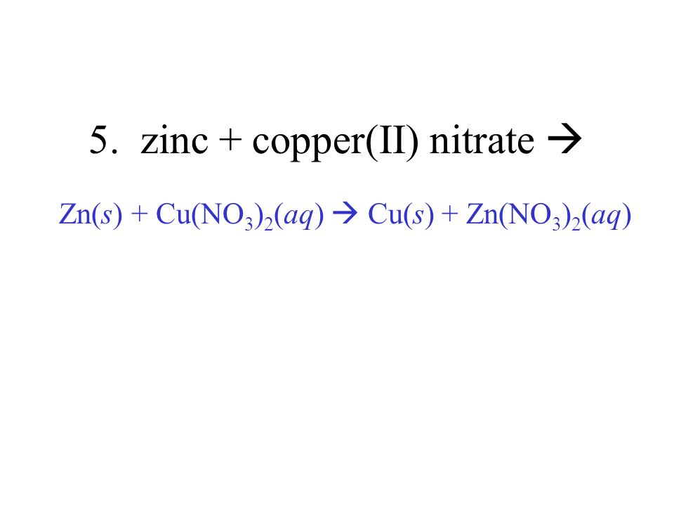 5. zinc + copper(II) nitrate 