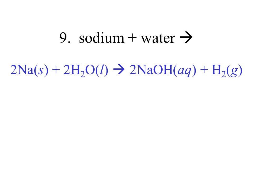 2Na(s) + 2H2O(l)  2NaOH(aq) + H2(g)