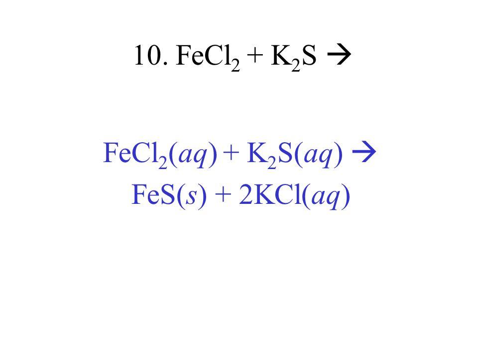 FeCl2(aq) + K2S(aq)  FeS(s) + 2KCl(aq)