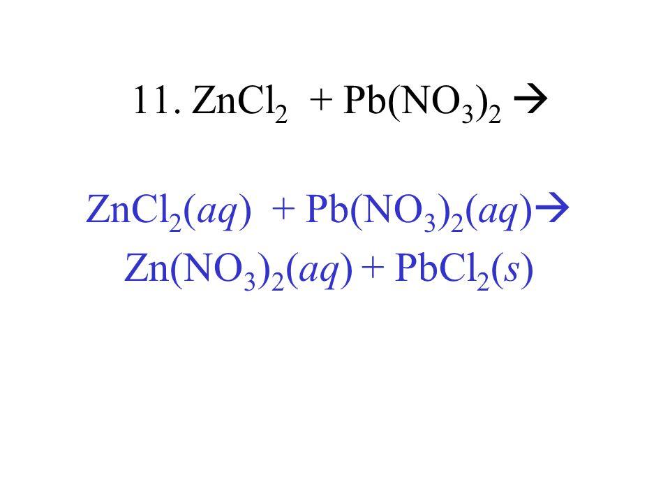 ZnCl2(aq) + Pb(NO3)2(aq) Zn(NO3)2(aq) + PbCl2(s)