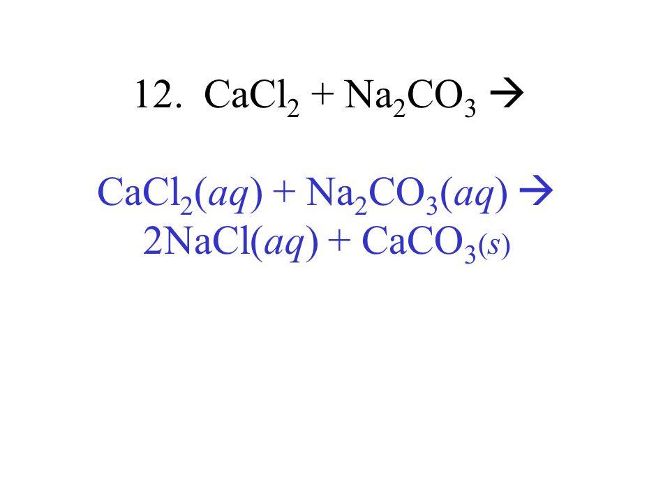 CaCl2(aq) + Na2CO3(aq)  2NaCl(aq) + CaCO3(s)