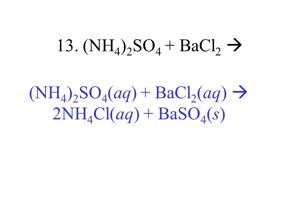 (NH4)2SO4(aq) + BaCl2(aq)  2NH4Cl(aq) + BaSO4(s)