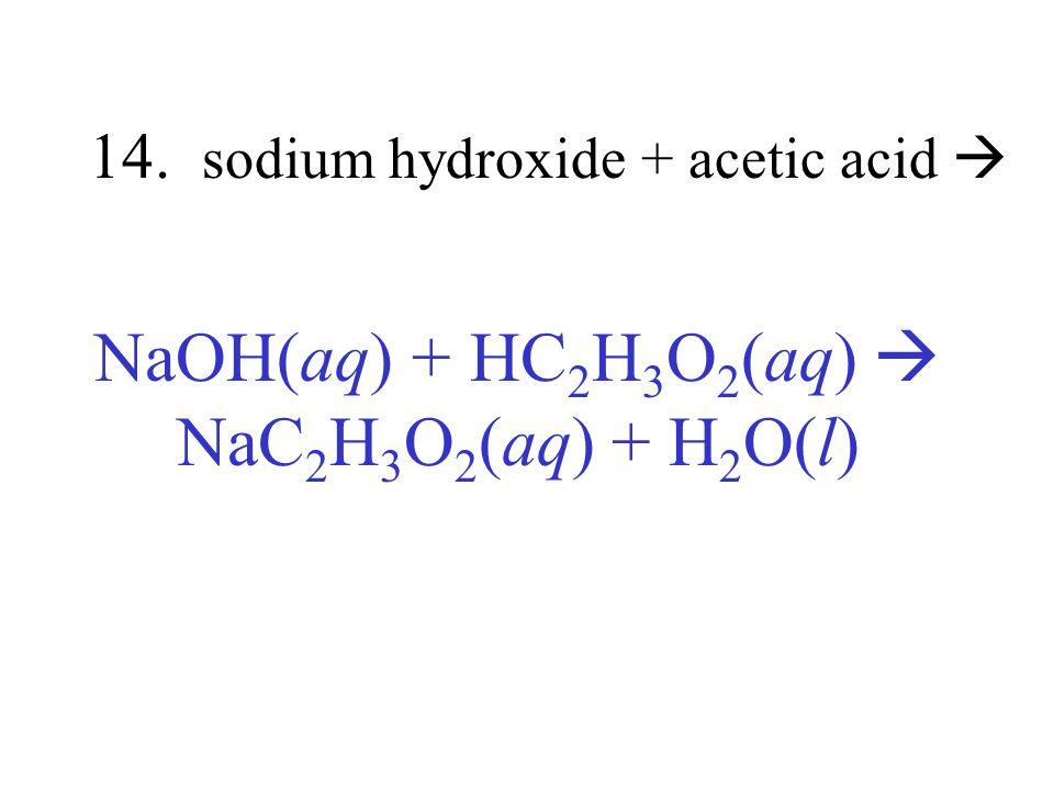 14. sodium hydroxide + acetic acid 