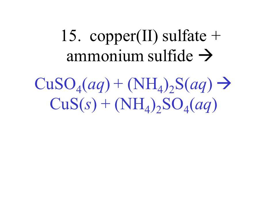 15. copper(II) sulfate + ammonium sulfide 